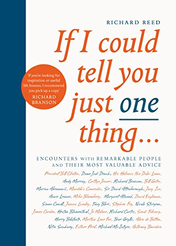 If I Could Tell You Just One Thing...: Encounters with Remarkable People and Their Most Valuable Advice von Canongate Books
