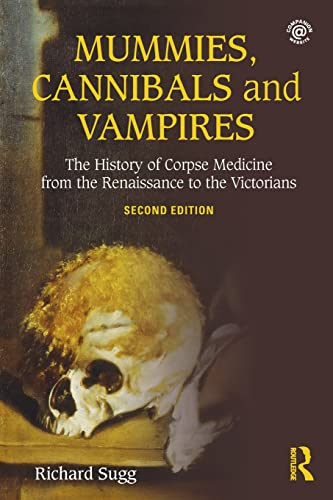 Mummies, Cannibals and Vampires: The History of Corpse Medicine from the Renaissance to the Victorians von Routledge