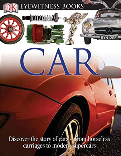 DK Eyewitness Books: Car: Discover the Story of Cars from the Earliest Horseless Carriages to the Modern S von DK Children