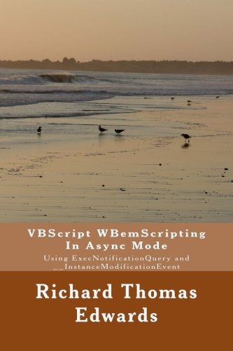 VBScript WBemScripting In Async Mode: Using ExecNotificationQuery and __InstanceModificationEvent von CreateSpace Independent Publishing Platform