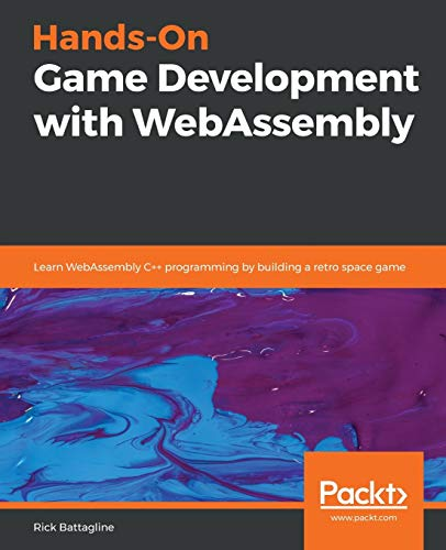 Hands-On Game Development with WebAssembly: Learn WebAssembly C++ programming by building a retro space game von Packt Publishing