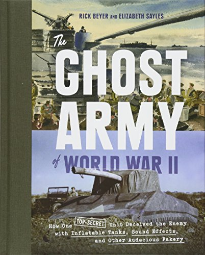 Ghost Army of World War II, the: How One Top-Secret Unit Deceived the Enemy with Inflatable Tanks, Sound Effects, and Other Audacious Fakery von Princeton Architectural Press