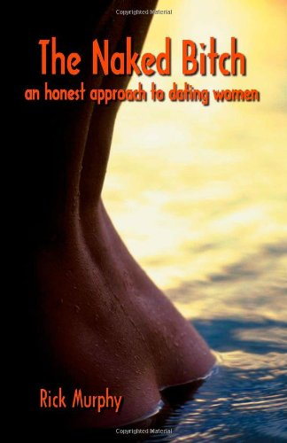 The Naked Bitch - An Honest Approach to Dating Women von Trafford Publishing
