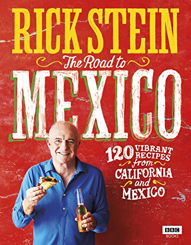 Rick Stein: The Road to Mexico: 120 Vibrant Recipes from California and Mexico (TV Tie in) von Random House UK Ltd
