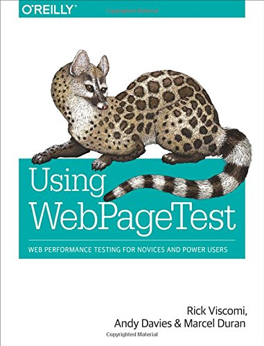 Using WebPageTest: Web Performance Testing for Novices and Power Users von O'Reilly Media
