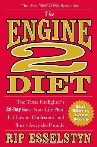 The Engine 2 Diet: The Texas Firefighter's 28-Day Save-Your-Life Plan that Lowers Cholesterol and Burns Away the Pounds von Grand Central Life & Style