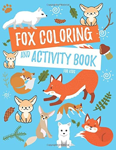 Fox Coloring and Activity Book For Kids: Fennec Fox, Arctic Fox, Red Fox and More Coloring Pages, Fun Facts, Puzzles, Mazes, Word Searches, and Hidden Pictures von Independently published