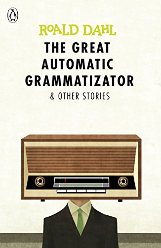 The Great Automatic Grammatizator and Other Stories (Dahl Fiction) von Penguin Random House Children's UK