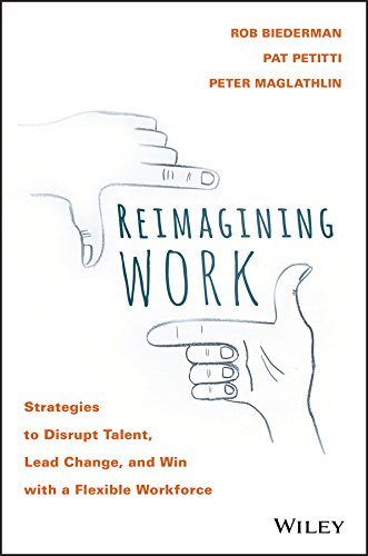 Reimagining Work: Strategies to Disrupt Talent, Lead Change, and Win with a Flexible Workforce von Wiley