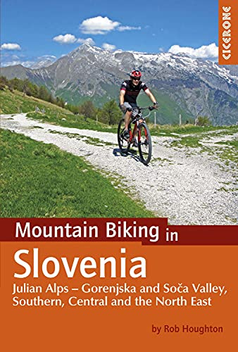 Mountain Biking in Slovenia: Julian Alps - Gorenjska and Soca Valley, Southern, Central and the North East (Cicerone Mountain Biking Guides) von Cicerone Press