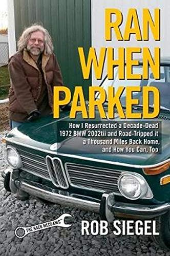 Ran When Parked: How I Resurrected a Decade-Dead 1972 BMW 2002tii and Road-Tripped it a Thousand Miles Back Home, and How You Can, Too von Hack Mechanic Press