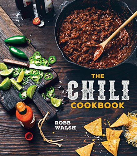 The Chili Cookbook: A History of the One-Pot Classic, with Cook-off Worthy Recipes from Three-Bean to Four-Alarm and Con Carne to Vegetarian von Ten Speed Press