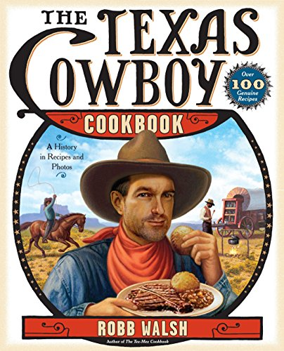 The Texas Cowboy Cookbook: A History in Recipes and Photos von Ten Speed Press