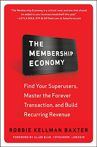 The Membership Economy: Find Your Super Users, Master the Forever Transaction, and Build Recurring Revenue: Find Your Superusers, Master the Forever Transaction, and Build Recurring Revenue