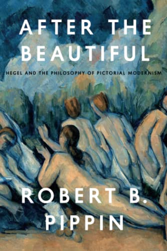 After the Beautiful: Hegel and the Philosophy of Pictorial Modernism von University of Chicago Press