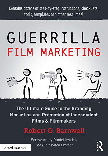 Guerrilla Film Marketing: The Ultimate Guide to the Branding, Marketing and Promotion of Independent Films & Filmmakers von Taylor & Francis Ltd