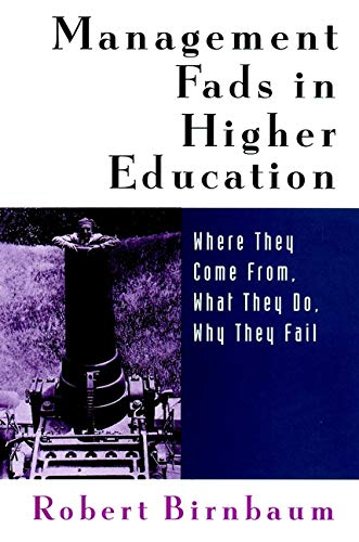 Management Fads Higher Education: Where They Come From, What They Do, Why They Fail (Higher education series)