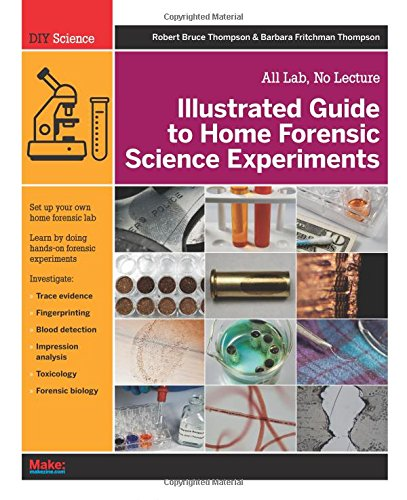 Illustrated Guide to Home Forensic Science Experiments: All Lab, No Lecture (Diy Science) von O'Reilly and Associates