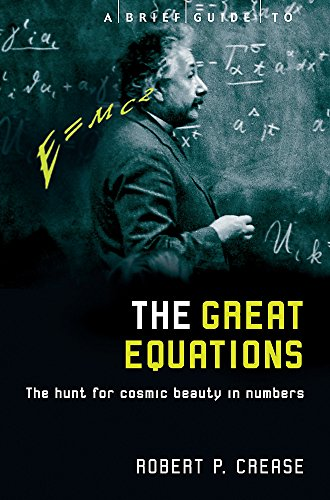 A Brief Guide to the Great Equations: The Hunt for Cosmic Beauty in Numbers (Brief Histories)