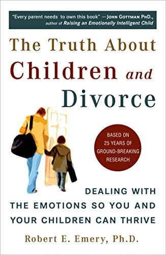 The Truth About Children and Divorce: Dealing with the Emotions So You and Your Children Can Thrive von Plume