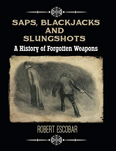 Saps, Blackjacks and Slungshots: A History of Forgotten Weapons von Catoblepas Press