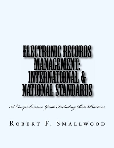 Electronic Records Management: International & National Standards: A Comprehensive Guide Including Best Practices von CreateSpace Independent Publishing Platform