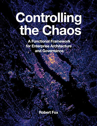 Controlling the Chaos: A Functional Framework for Enterprise Architecture and Governance von Technics Publications