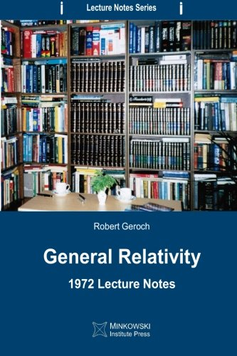 General Relativity: 1972 Lecture Notes (Lecture Notes Series)