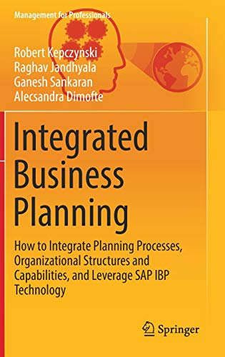 Integrated Business Planning: How to Integrate Planning Processes, Organizational Structures and Capabilities, and Leverage SAP IBP Technology (Management for Professionals) von Springer