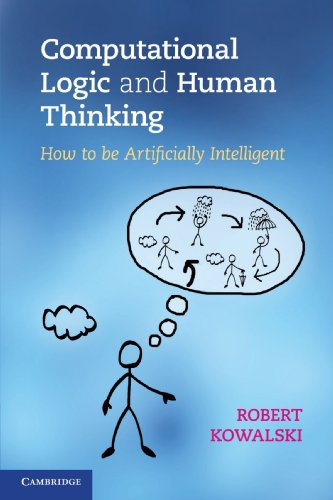 Computational Logic and Human Thinking: How to be Artificially Intelligent von Cambridge University Press