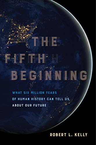 The Fifth Beginning - What Six Million Years of Human History Can Tell Us about Our Future von University of California