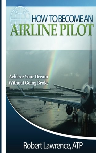 How To Become An Airline Pilot: Achieve Your Dream Without Going Broke von Robert Lawrence Inc.