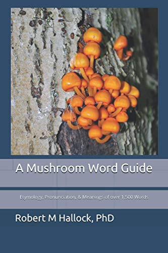 A Mushroom Word Guide: Etymology, Pronunciation, and Meanings of over 1,500 Words von Independently published