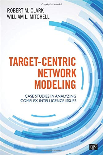 Target-Centric Network Modeling: Case Studies in Analyzing Complex Intelligence Issues von CQ Press
