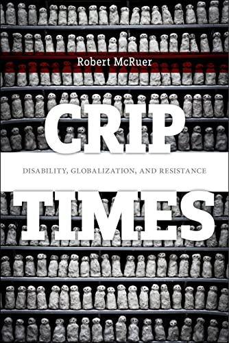 Crip Times: Disability, Globalization, and Resistance (Crip: New Directions in Disability Studies) von Combined Academic Publ.