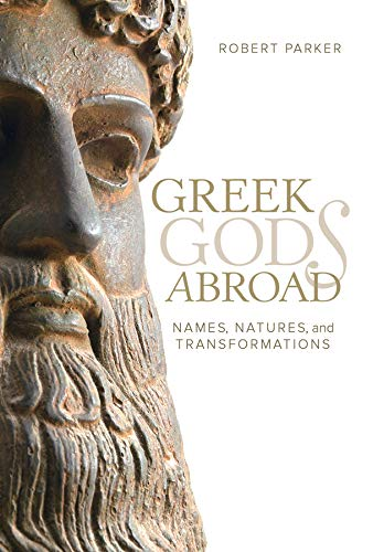 Greek Gods Abroad: Names, Natures, and Transformations (Sather Classical Lectures, Band 72) von University Of California Press