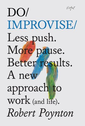 Do Improvise: Less Push. More Pause. Better Results. A New Approach to Work (and Life) (Do Books) von The Do Book Co
