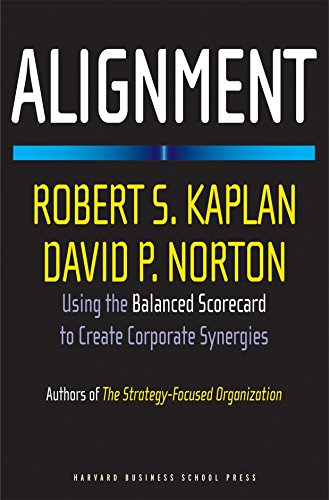 Alignment: Using the Balanced Scorecard to Create Corporate Synergies: How to Apply the Balanced Scorecard to Corporate Strategy von Harvard Business Review Press