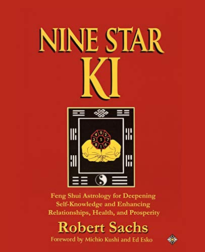 Nine Star Ki: Feng Shui Astrology for Deepening Self-Knowledge and Enhancing Relationships, Health, and Prosperity von iUniverse