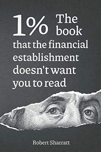 1%.  The book that the financial establishment doesn't want you to read.: The first ever behind-the-curtain look at how banks really function, and their impact on society. von Independently published
