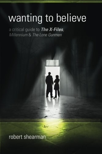 Wanting to Believe: A Critical Guide to The X-Files, Millennium and The Lone Gun von Mad Norwegian Press