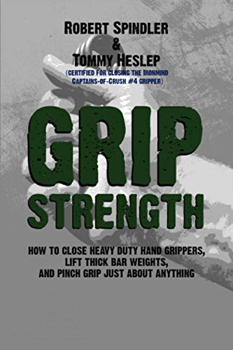Grip Strength: How to Close Heavy Duty Hand Grippers, Lift Thick Bar Weights, and Pinch Grip Just About Anything von CreateSpace Independent Publishing Platform