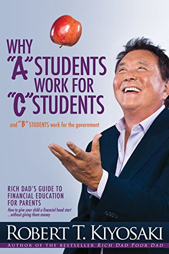 "Why ""A"" Students Work for ""C"" Students and Why ""B"" Students Work for the Government: Rich Dad's Guide to Financial Education for Parents von Plata Publishing"
