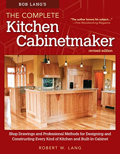 Bob Lang's The Complete Kitchen Cabinetmaker: Shop Drawings and Professional Methods for Designing and Constructing Every Kind of Kitchen and Built-in Cabinet von Fox Chapel Publishing