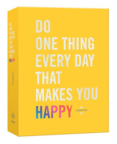 Do One Thing Every Day That Makes You Happy: A Journal