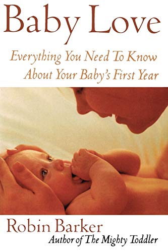 Baby Love: Everything You Need to Know about Your Baby's First Year: Everything You Need to Know About Your New Baby von M EVANS & CO INC