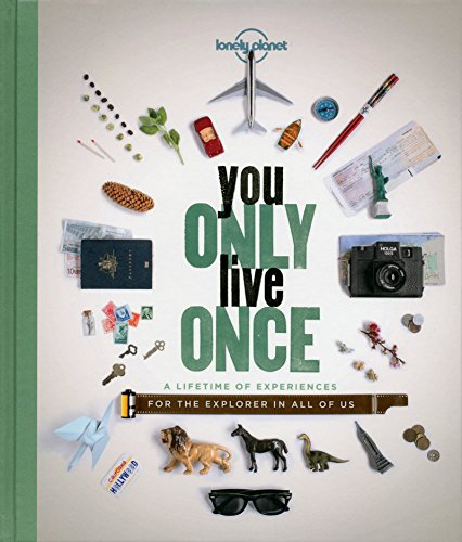 You Only Live Once: A Lifetime of Experiences for the Hero in All of Us (Lonely Planet)