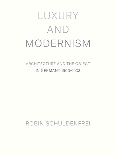 Schuldenfrei, R: Luxury and Modernism: Architecture and the Object in Germany 1900-1933 von Princeton University Press