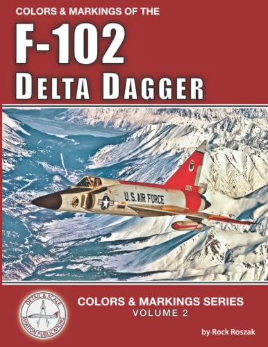 Colors & Markings of the F-102 Delta Dagger (Colors & Markings Series, Band 2) von Independently published