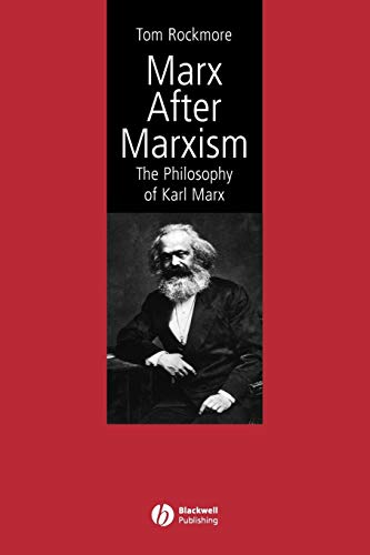 Marx After Marxism: The Philosophy of Karl Marx